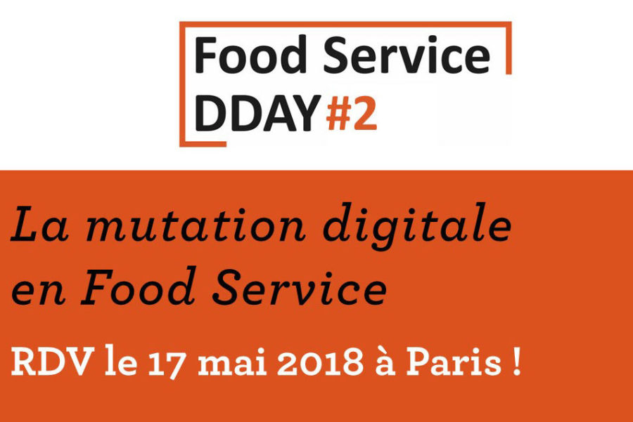 Food Service DDAY #2 : La convention sur la mutation digitale en restauration, le 17 mai 2018 à Paris